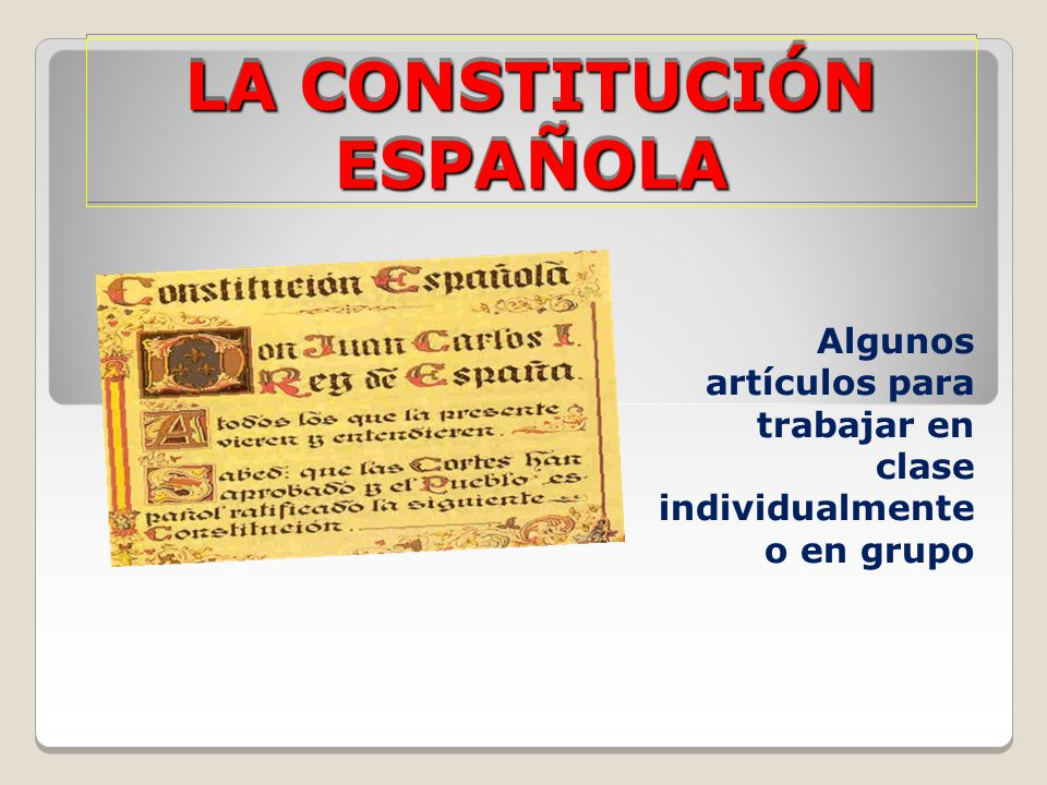 LA CONSTITUCIÓN ESPAÑOLA Algunos artículos para trabajar en clase individualmente o en grupo