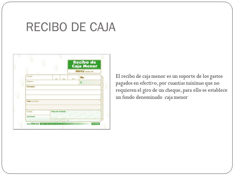RECIBO DE CAJA El recibo de caja menor es un soporte de los gastos pagados en efectivo, por cuantías mínimas que no requieren el giro de un cheque, para ello se establece un fondo denominado caja menor