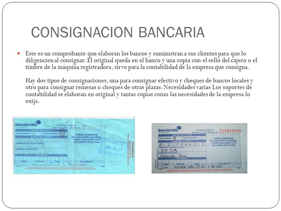 CONSIGNACION BANCARIA Este es un comprobante que elaboran los bancos y suministran a sus clientes para que lo diligencien al consignar.