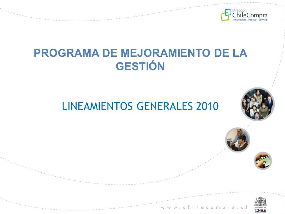 www.chilecompra.cl PROGRAMA DE MEJORAMIENTO DE LA GESTIÓN LINEAMIENTOS GENERALES 2010