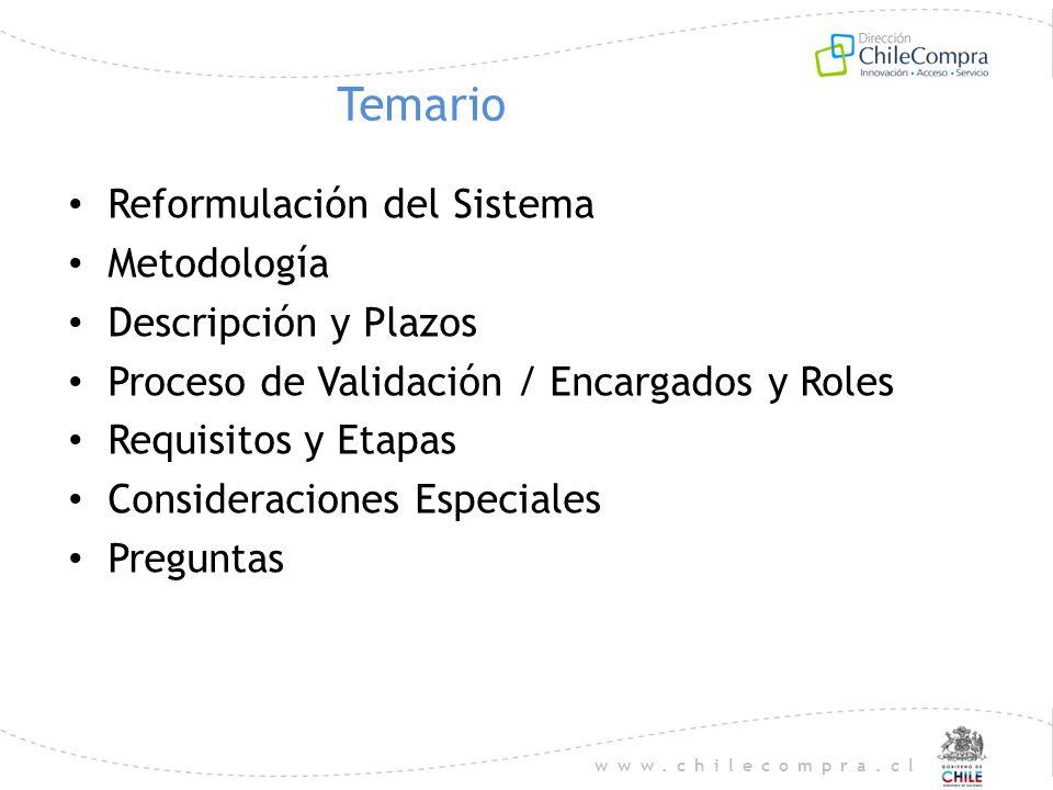 www.chilecompra.cl Temario Reformulación del Sistema Metodología Descripción y Plazos Proceso de Validación / Encargados y Roles Requisitos y Etapas C