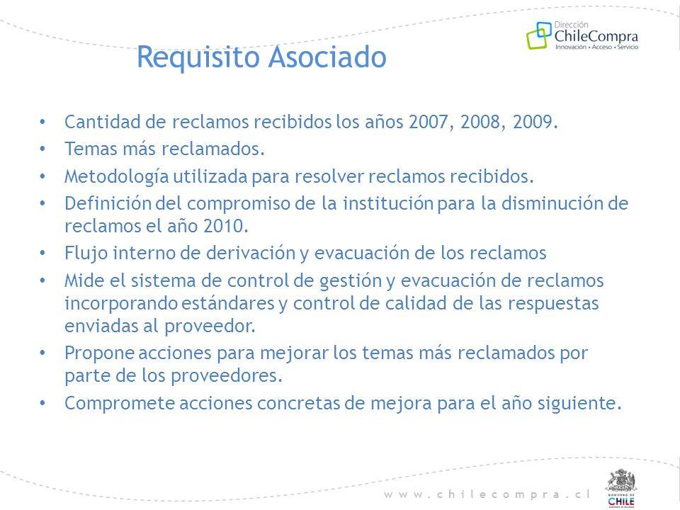 www.chilecompra.cl Requisito Asociado Cantidad de reclamos recibidos los años 2007, 2008, 2009. Temas más reclamados. Metodología utilizada para resol