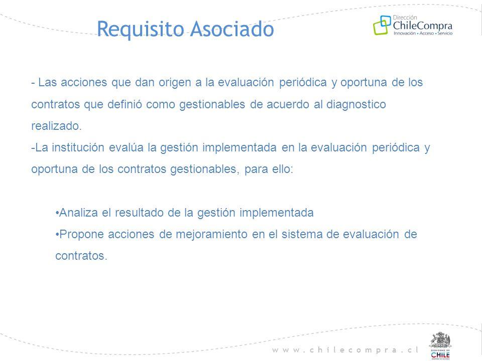 www.chilecompra.cl Requisito Asociado - Las acciones que dan origen a la evaluación periódica y oportuna de los contratos que definió como gestionable