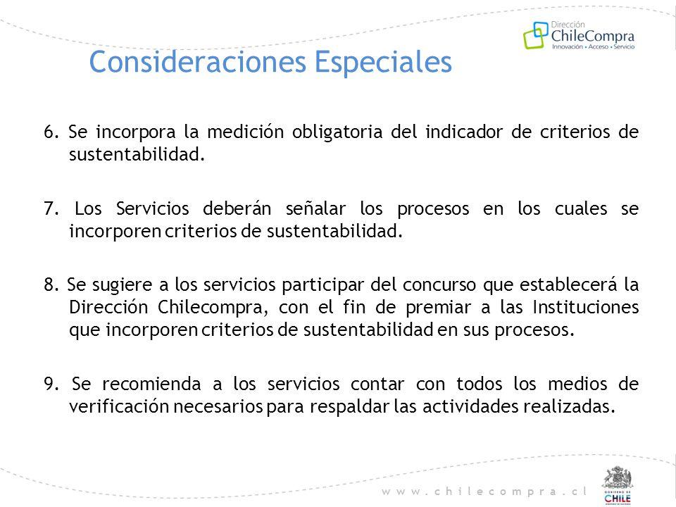 www.chilecompra.cl Consideraciones Especiales 6. Se incorpora la medición obligatoria del indicador de criterios de sustentabilidad. 7. Los Servicios