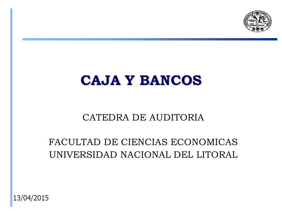 CAJA Y BANCOS CATEDRA DE AUDITORIA FACULTAD DE CIENCIAS ECONOMICAS UNIVERSIDAD NACIONAL DEL LITORAL 14/04/2015