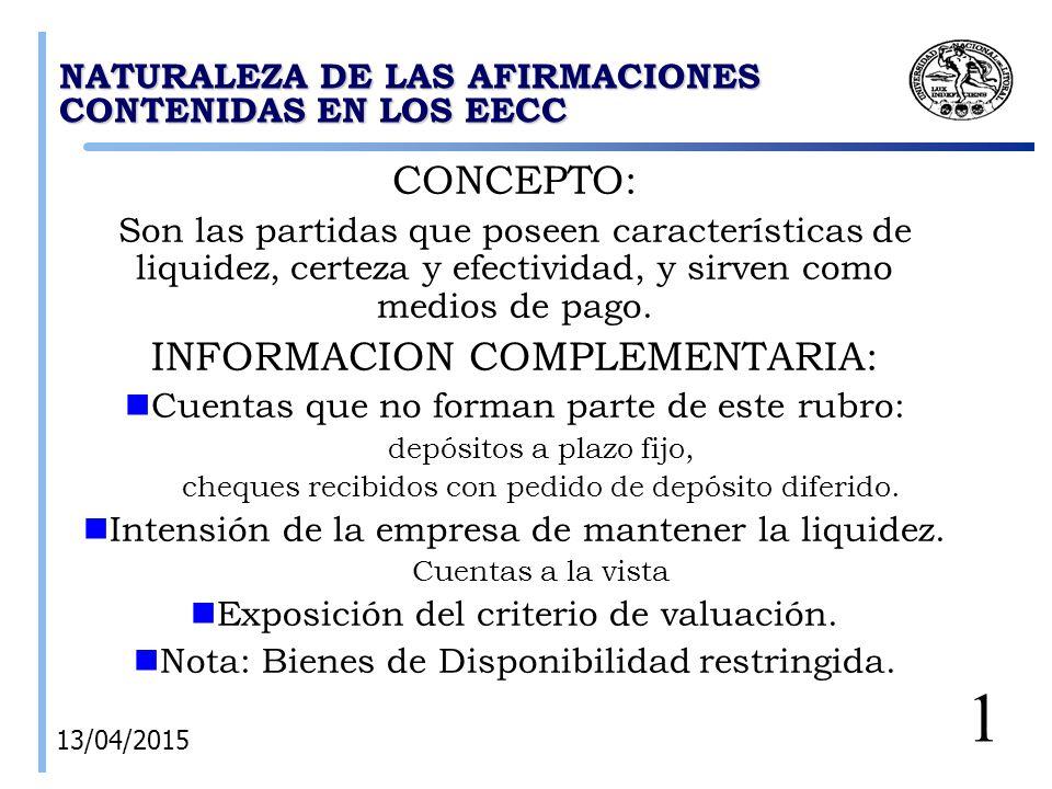 NATURALEZA DE LAS AFIRMACIONES CONTENIDAS EN LOS EECC CONCEPTO: Son las partidas que poseen características de liquidez, certeza y efectividad, y sirven como medios de pago.