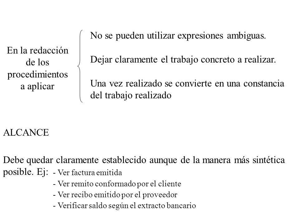 En la redacción de los procedimientos a aplicar No se pueden utilizar expresiones ambiguas. Dejar claramente el trabajo concreto a realizar. Una vez r