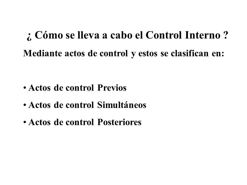 ¿ Cómo se lleva a cabo el Control Interno ? Mediante actos de control y estos se clasifican en: Actos de control Previos Actos de control Simultáneos