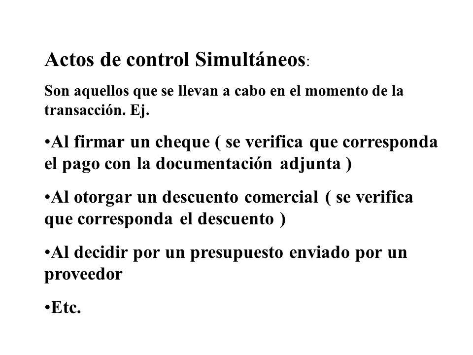 Actos de control Simultáneos : Son aquellos que se llevan a cabo en el momento de la transacción. Ej. Al firmar un cheque ( se verifica que correspond