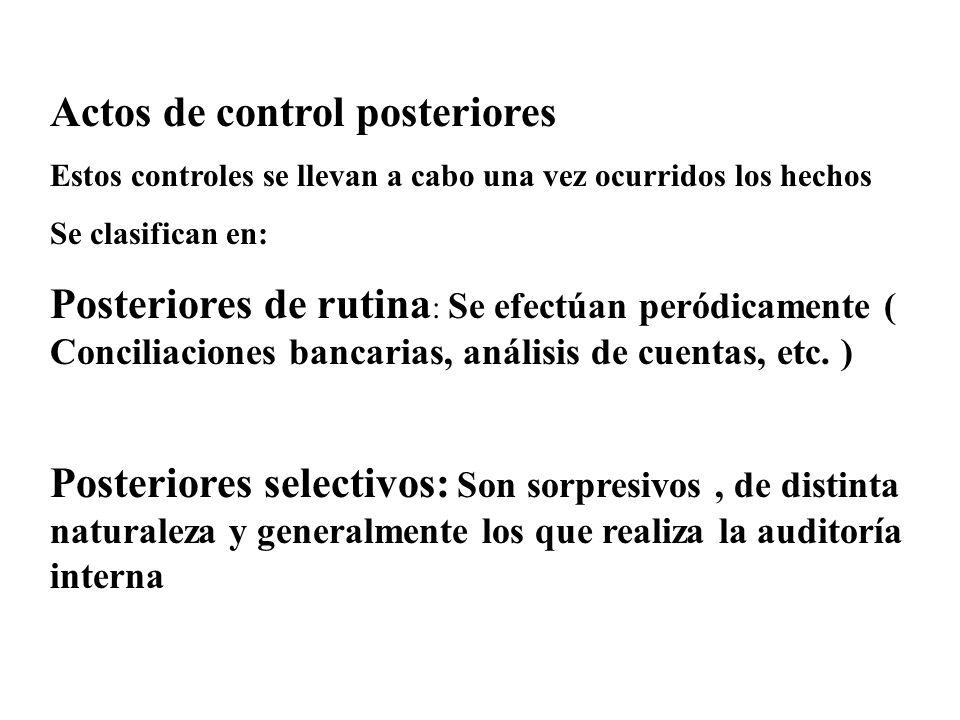 Actos de control posteriores Estos controles se llevan a cabo una vez ocurridos los hechos Se clasifican en: Posteriores de rutina : Se efectúan peród