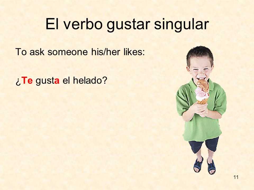 10 El verbo gustar plural And gustan for plural nouns that please you.