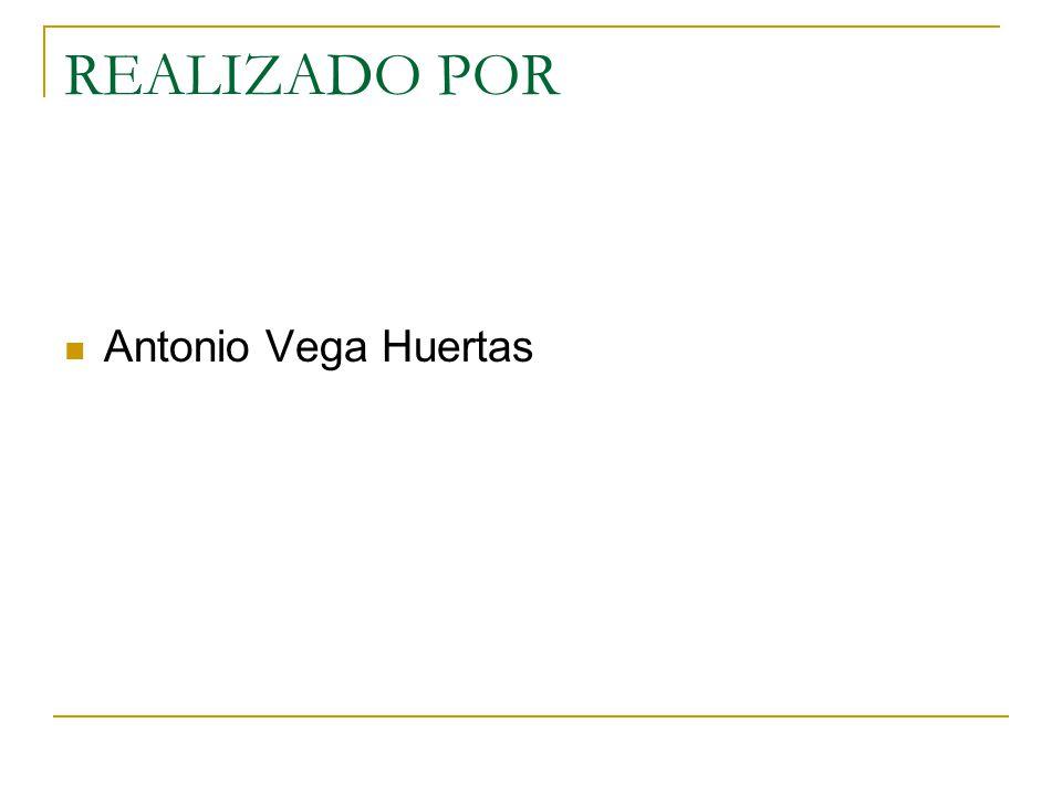 REALIZADO POR Antonio Vega Huertas