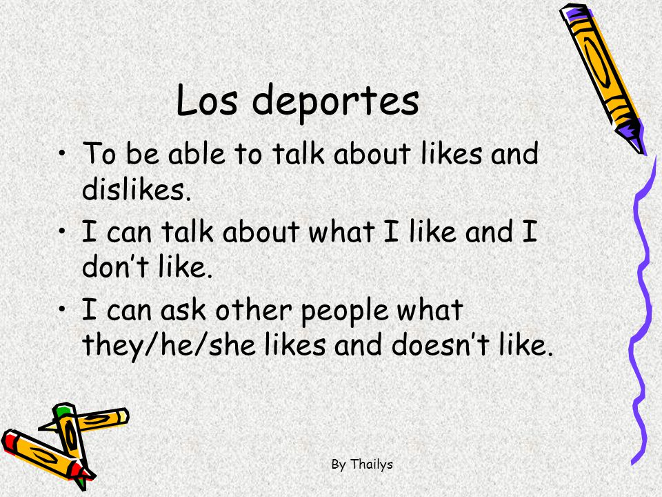 Los deportes To be able to talk about likes and dislikes.