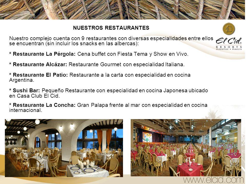 NUESTROS RESTAURANTES Nuestro complejo cuenta con 9 restaurantes con diversas especialidades entre ellos se encuentran (sin incluir los snacks en las albercas): * Restaurante La Pérgola: Cena buffet con Fiesta Tema y Show en Vivo.