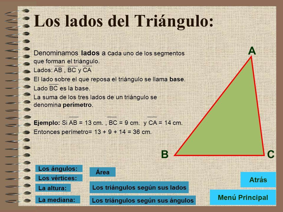 Los lados del Triángulo: Denominamos lados a c ada uno de los segmentos que forman el triángulo.