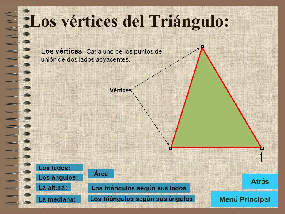 Los vértices del Triángulo: Los vértices: Cada uno de los puntos de unión de dos lados adyacentes.