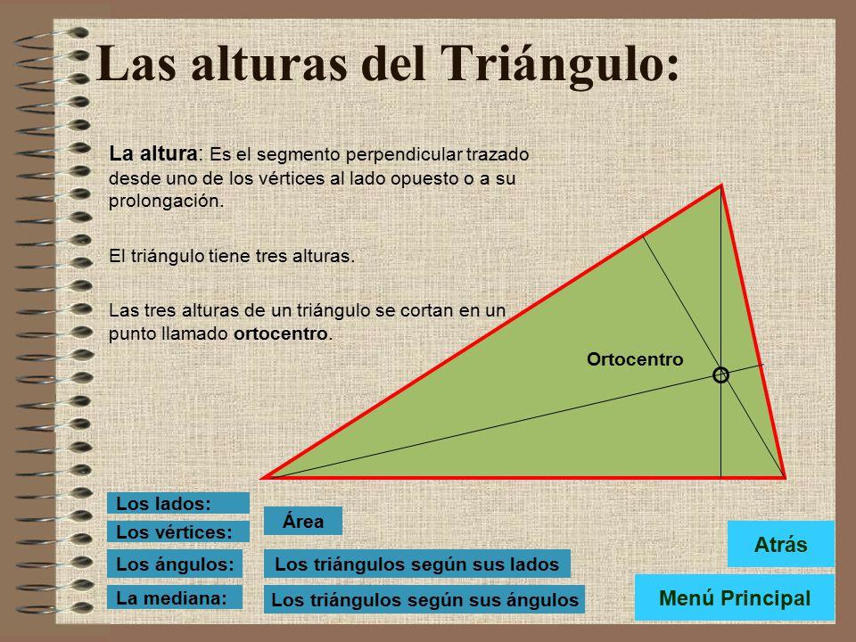 Las alturas del Triángulo: La altura: Es el segmento perpendicular trazado desde uno de los vértices al lado opuesto o a su prolongación.