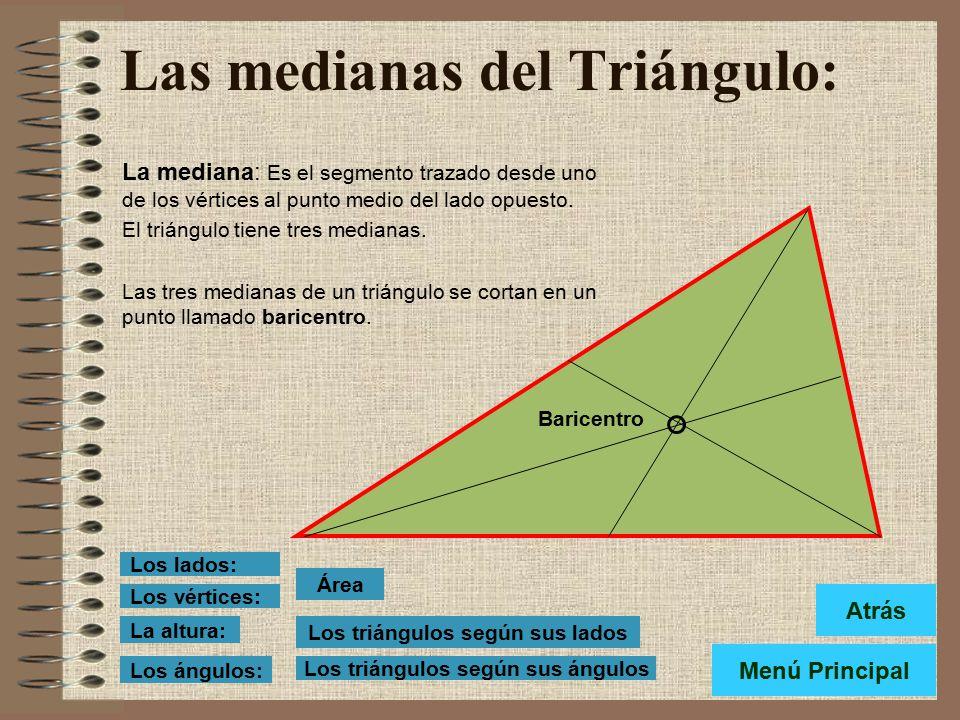Las medianas del Triángulo: La mediana: Es el segmento trazado desde uno de los vértices al punto medio del lado opuesto.