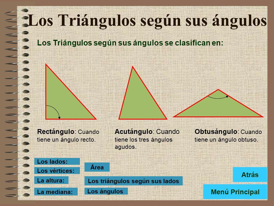Los Triángulos según sus ángulos Los Triángulos según sus ángulos se clasifican en: Rectángulo: Cuando tiene un ángulo recto.