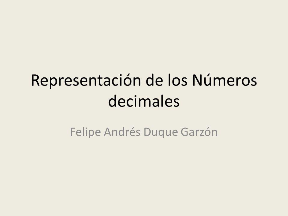 Representación de los Números decimales Felipe Andrés Duque Garzón