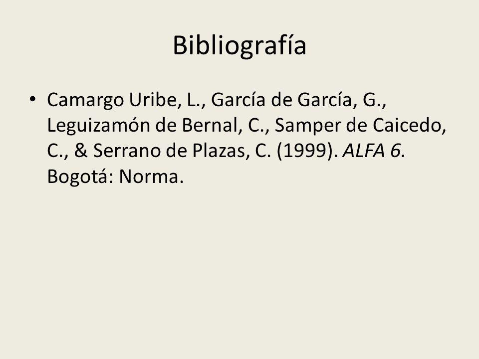 Bibliografía Camargo Uribe, L., García de García, G., Leguizamón de Bernal, C., Samper de Caicedo, C., & Serrano de Plazas, C. (1999). ALFA 6. Bogotá: