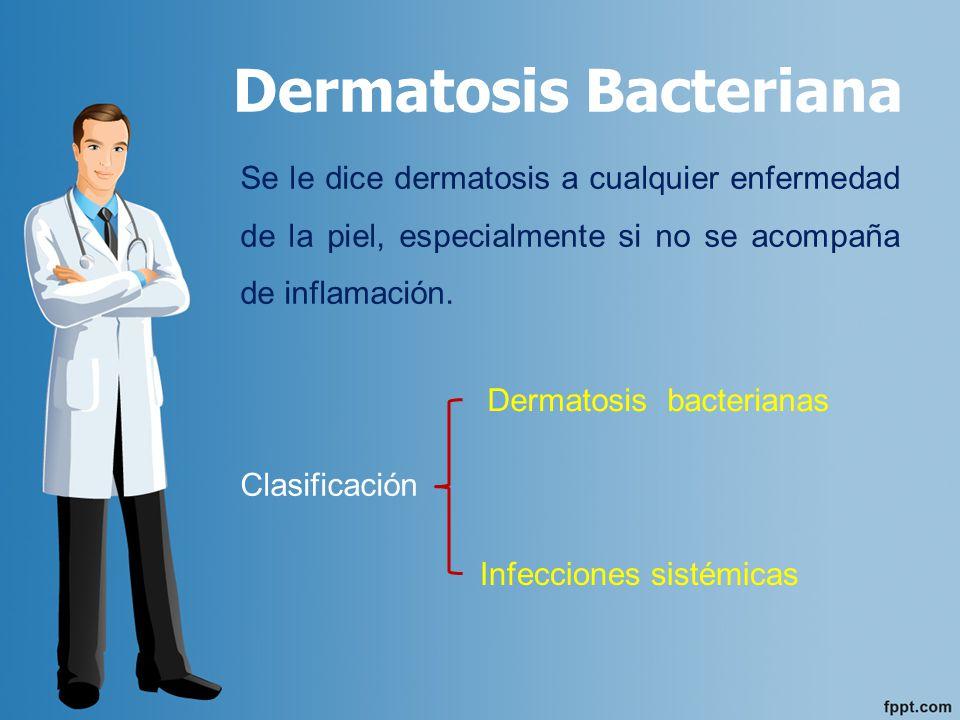 DERMATOSIS BACTERIANAS LOCALES Piodermias Pústula maligna Rinoescleroma Tularemia Eritrasma SISTÉMICAS Tuberculosis Lepra Mal de pinto