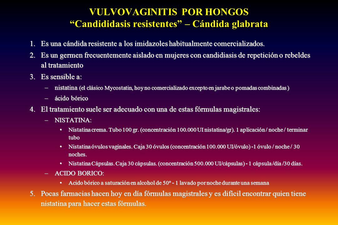 """VULVOVAGINITIS POR HONGOS """"Candididasis resistentes"""" – Cándida glabrata 1.Es una cándida resistente a los imidazoles habitualmente comercializados. 2."""