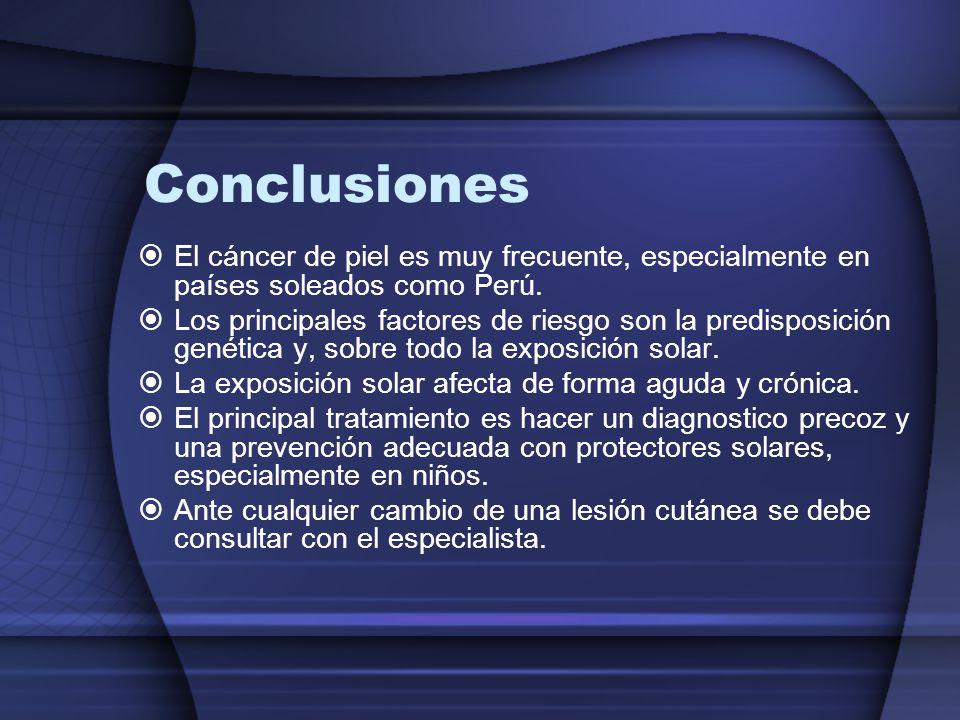 Conclusiones  El cáncer de piel es muy frecuente, especialmente en países soleados como Perú.  Los principales factores de riesgo son la predisposic