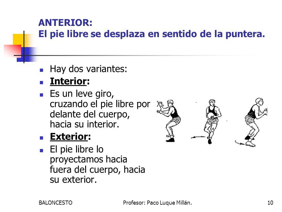 BALONCESTOProfesor: Paco Luque Millán.10 ANTERIOR: El pie libre se desplaza en sentido de la puntera. Hay dos variantes: Interior: Es un leve giro, cr