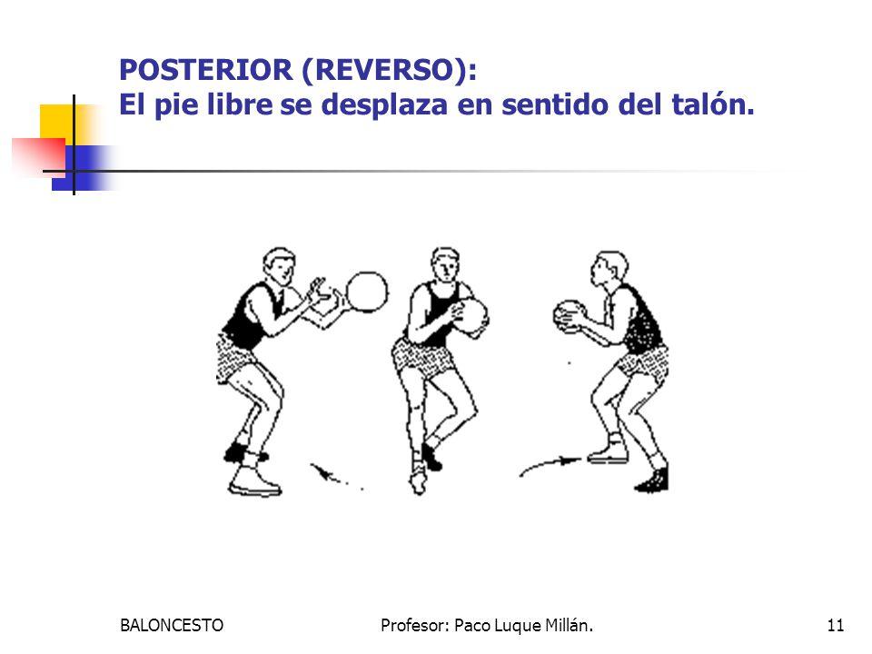 BALONCESTOProfesor: Paco Luque Millán.11 POSTERIOR (REVERSO): El pie libre se desplaza en sentido del talón.