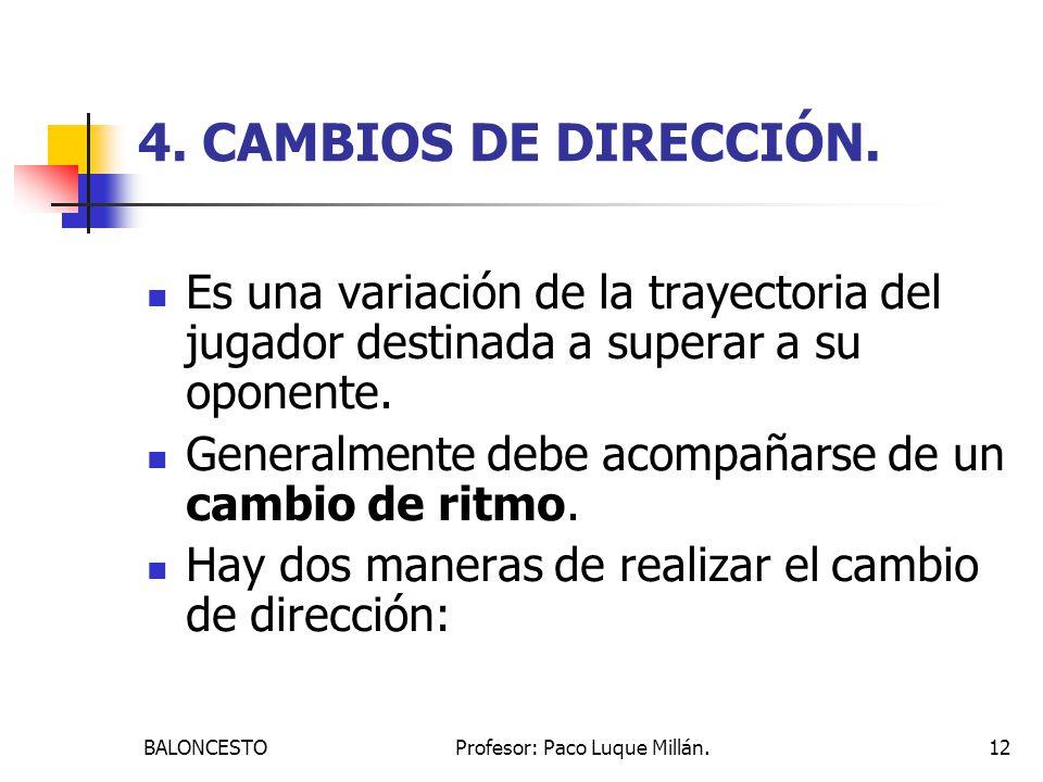 BALONCESTOProfesor: Paco Luque Millán.12 4. CAMBIOS DE DIRECCIÓN. Es una variación de la trayectoria del jugador destinada a superar a su oponente. Ge