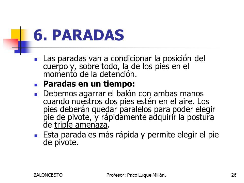 BALONCESTOProfesor: Paco Luque Millán.26 6. PARADAS Las paradas van a condicionar la posición del cuerpo y, sobre todo, la de los pies en el momento d