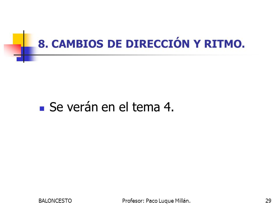BALONCESTOProfesor: Paco Luque Millán.29 8. CAMBIOS DE DIRECCIÓN Y RITMO. Se verán en el tema 4.