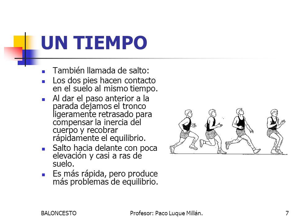 BALONCESTOProfesor: Paco Luque Millán.7 UN TIEMPO También llamada de salto: Los dos pies hacen contacto en el suelo al mismo tiempo. Al dar el paso an