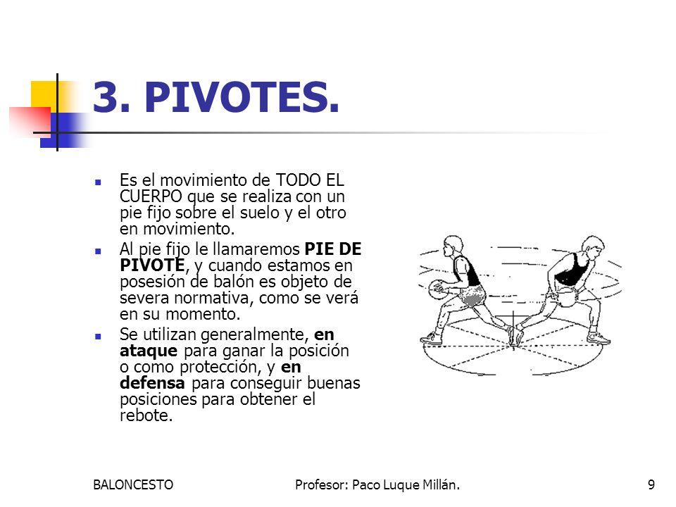 BALONCESTOProfesor: Paco Luque Millán.9 3. PIVOTES. Es el movimiento de TODO EL CUERPO que se realiza con un pie fijo sobre el suelo y el otro en movi