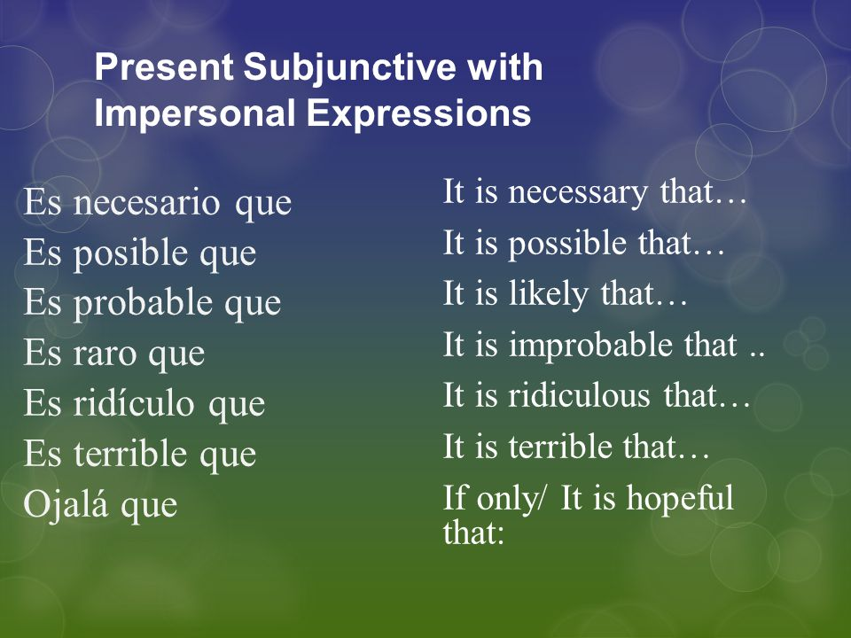 Present Subjunctive with Impersonal Expressions Sometimes you use an impersonal expression to express how you influence another person's actions.