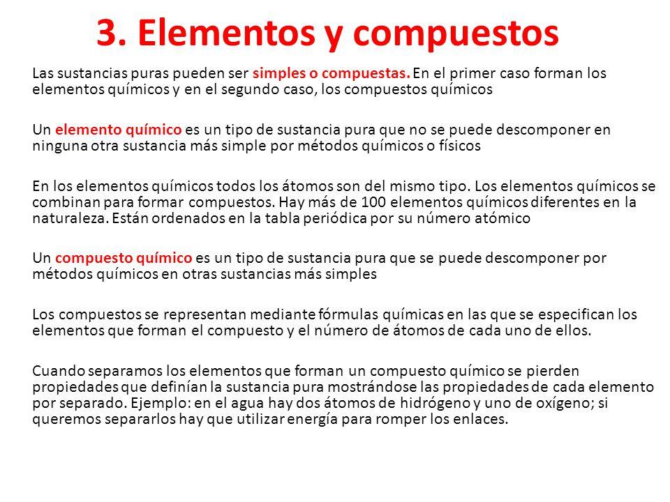 3.Elementos y compuestos Las sustancias puras pueden ser simples o compuestas.