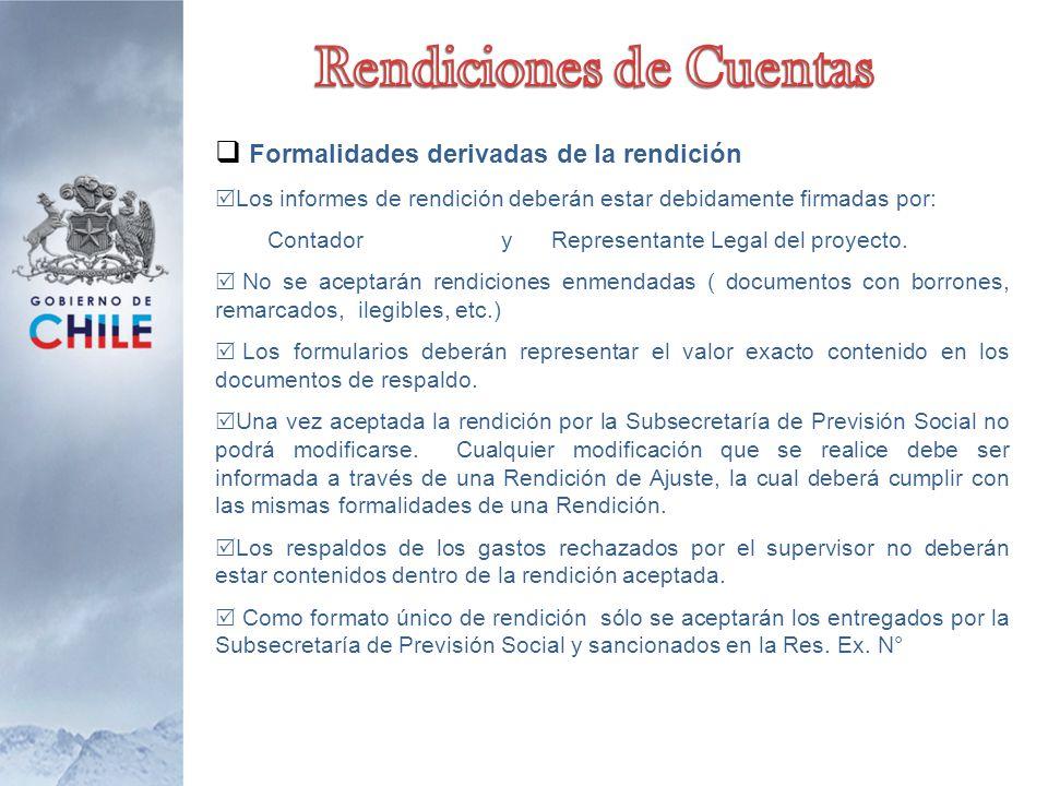  Formalidades derivadas de la rendición  Los informes de rendición deberán estar debidamente firmadas por: Contador y Representante Legal del proyecto.