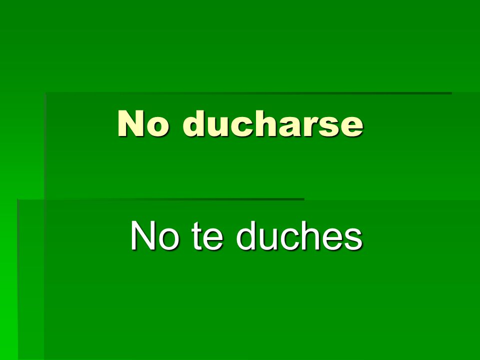No ducharse No te duches