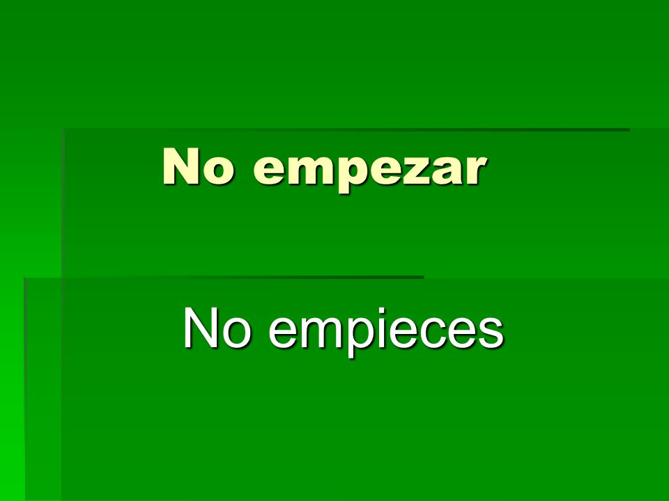 No empezar No empieces
