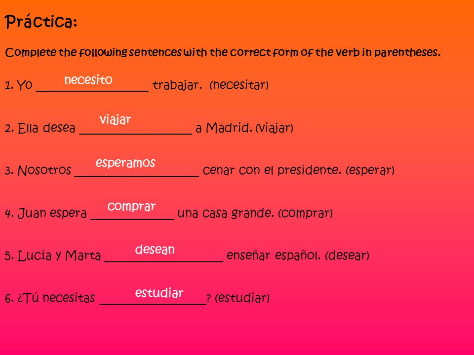 Práctica: Complete the following sentences with the correct form of the verb in parentheses.