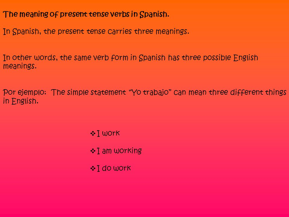 The meaning of present tense verbs in Spanish.