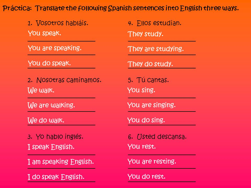 Práctica: Translate the following Spanish sentences into English three ways.