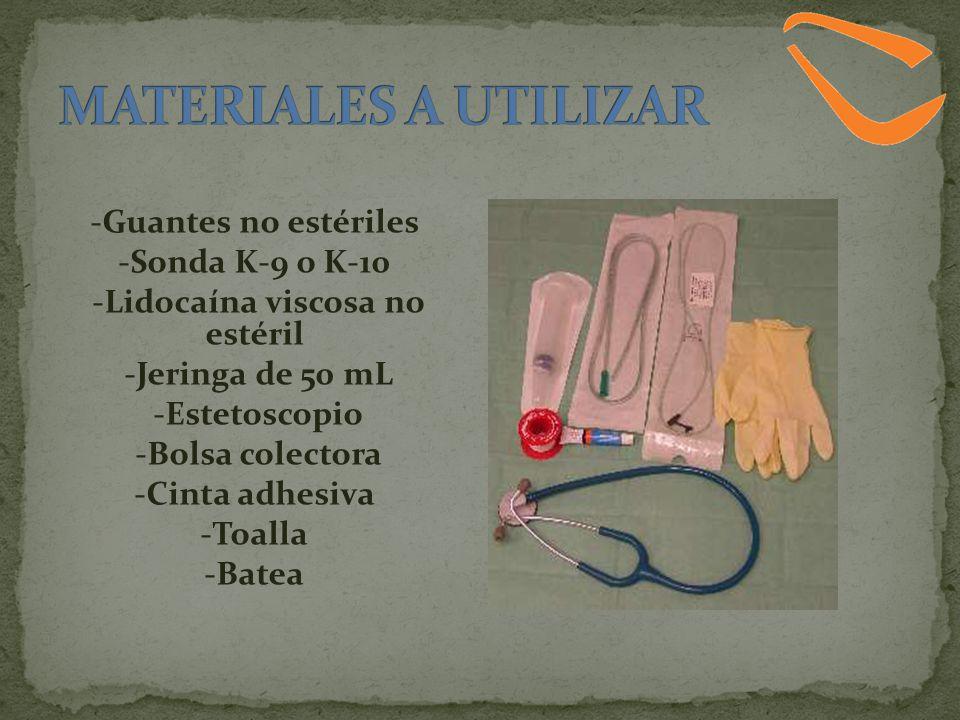 -Guantes no estériles -Sonda K-9 o K-10 -Lidocaína viscosa no estéril -Jeringa de 50 mL -Estetoscopio -Bolsa colectora -Cinta adhesiva -Toalla -Batea