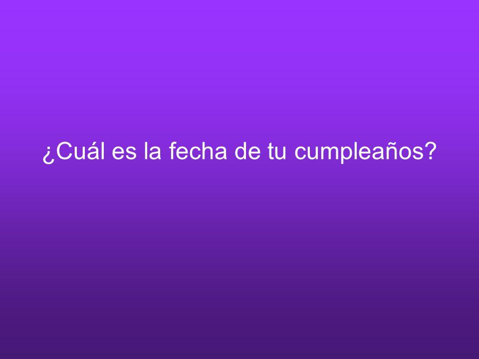 ¿Cuál es la fecha de tu cumpleaños?