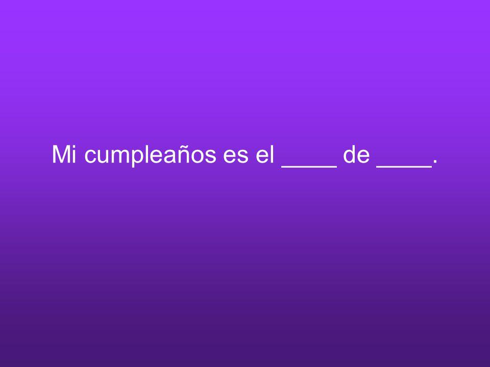 Mi cumpleaños es el ____ de ____.