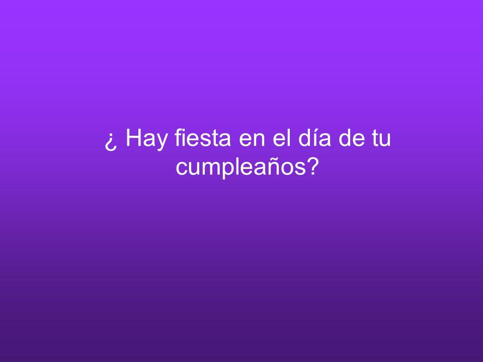 ¿ Hay fiesta en el día de tu cumpleaños?