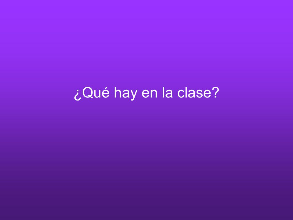 ¿Qué hay en la clase?