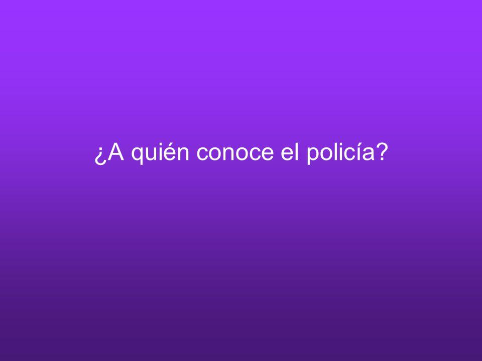 ¿A quién conoce el policía?