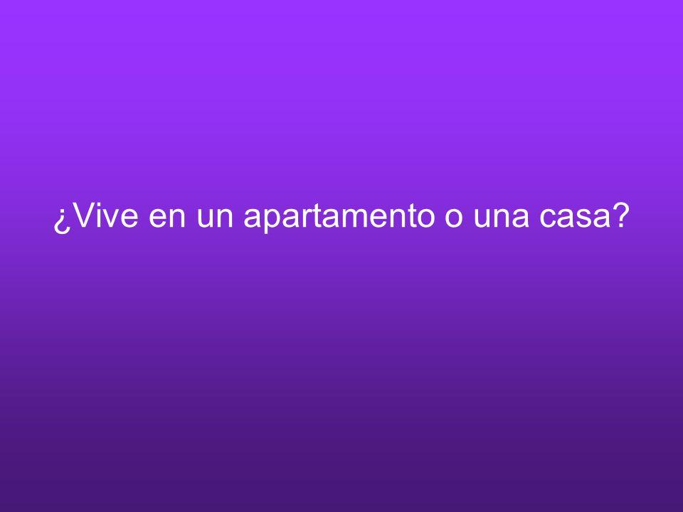 ¿Vive en un apartamento o una casa?